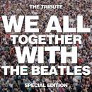 We All Together with the Beatles, The Tribute - Special Edition thumbnail