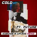 Cold (Kaskade & Lipless Remix) (Single) thumbnail