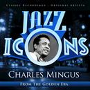 Charles Mingus: Jazz Icons From The Golden Era thumbnail