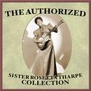 The Authorized Sister Rosetta Tharpe Collection thumbnail