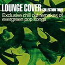 Lounge Cover Collection Three - Exclusive Chill Out Remakes of Evergreen Pop Songs thumbnail
