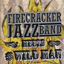 The Firecracker Jazz Band Meets the Wild Man thumbnail