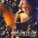 Holiday Songsters: Angels Sing On High, Vol. 3 thumbnail