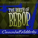 Jazz Journeys Presents The Birth Of Bebop - Cannonball Adderley thumbnail