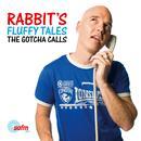 Rabbit's Fluffy Tales: The Gotcha Calls thumbnail