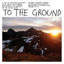 """To the Ground 7"""" thumbnail"""