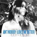 Ain't Nobody (Loves Me Better) (Acoustic) (Single) thumbnail