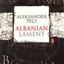 Peci, A.: Albanian Lament thumbnail