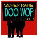 Super Rare Doo Wop, Vol. 4 thumbnail