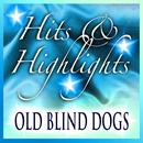 Old Blind Dogs: Hits And Highlights thumbnail