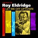 Let Me Off Uptown (The Best Of Roy Eldridge) thumbnail