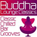 Buddha Lounge Classics - Classic Chilled Bar Grooves thumbnail