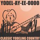 Yodel-Ay-Ee-Oooo: Classic Yodeling Country thumbnail
