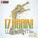 17 Again! Workout Mix Vol. 2 (60 Min Non-Stop Workout Mix [128 BPM]) thumbnail
