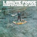 I, Brute Force, Confections Of Love thumbnail