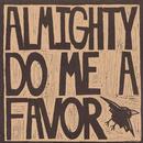 Almighty Do Me A Favor thumbnail