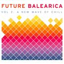 Future Balearica Vol 2 - A New Wave Of Chill thumbnail