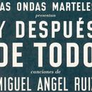 Y Despues De Todo (Las Ondas Marteles Presentan Miguel Angel Ruiz) thumbnail