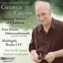 Complete Crumb Edition 9; Ancient Voices of Children, Madrigals Books I-IV, Eine Kleine Mitternachtmusik thumbnail