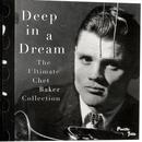 Deep in a Dream: The Ultimate Chet Baker Collection thumbnail