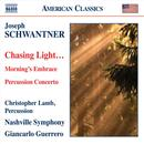 Joseph Schwantner: Chasing Light...; Morning's Embrace; Percussion Concerto thumbnail